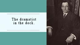 The dramatist in the dock.