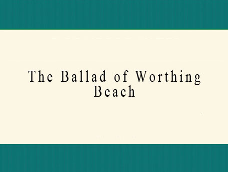 The Ballad of Worthing Beach.